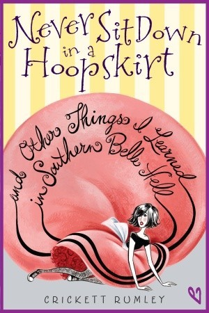 Never Sit Down in a Hoopskirt and Other Things I Learned in S... by Crickett Rumley