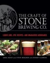 The Craft of Stone Brewing Co.: Liquid Lore, Epic Recipes, and Unabashed Arrogance by Greg Koch