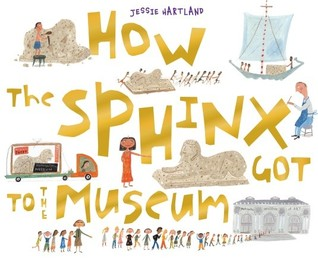 How the Sphinx Got to the Museum by Jessie Hartland