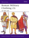 Roman Military Clothing (3): AD 400-640 (Men-at-arms 425)