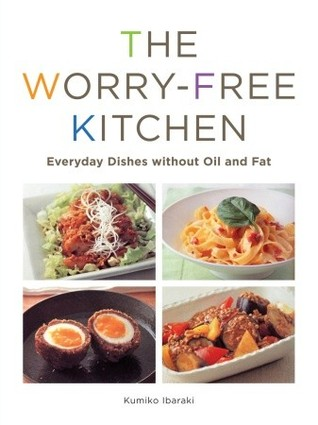 The Worry-Free Kitchen: Everyday Dishes without Oil and Fat