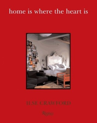 Home Is Where the Heart Is by Ilse Crawford