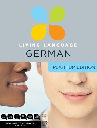 Living Language German, Platinum Edition: A complete beginner through advanced course, including 3 coursebooks, 9 audio CDs, complete online course, apps, and live e-Tutoring