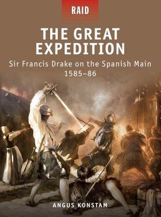 The Great Expedition: Sir Francis Drake on the Spanish Main 1585–86