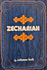 Zechariah: A Study Of The Prophetic Visions Of Zechariah