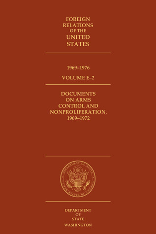 Foreign Relations of the United States, 1969–1976, Volume E–2, Documents on Arms Control and Nonproliferation, 1969–1972