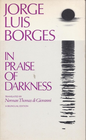 In Praise of Darkness by Jorge Luis Borges