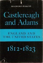 Castlereagh and Adams: England and the United States, 1812-1823