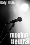 Moving Neutral (Moving Neutral, #1)