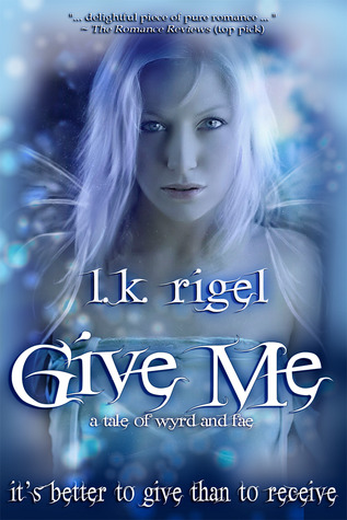 Give Me by L.K. Rigel