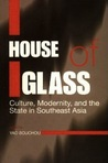 House of Glass: Culture, Modernity, and the State in Southeast Asia (Social Issues in Southeast Asia)