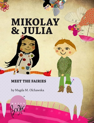 Mikolay and Julia Meet the Fairies by Magda M. Olchawska