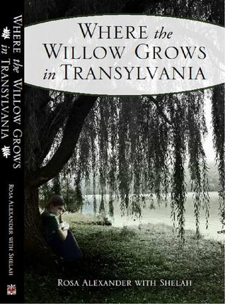 Where the Willow Grows in Transylvania by Rosa Alexander