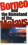 Borneo and the Homeland of the Malays: Four Essays