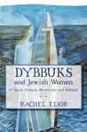 Dybbuks and Jewish Women: in Social History, Mysticism and Folklore