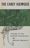 The Early H.G. Wells;: A study of the Scientific Romances