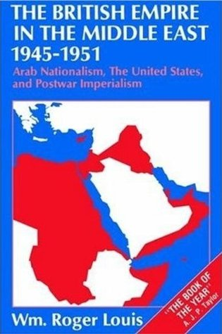 The British Empire In The Middle East, 1945-1951: Arab Nationalism, The United States, and Postwar Imperialism
