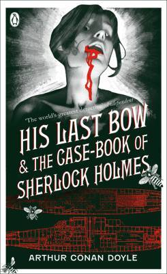 His Last Bow & The Case-Book of Sherlock Holmes (Sherlock Holmes #8, 9)