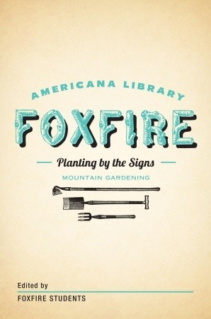 Planting By the Signs: Mountain Gardening: The Foxfire Americana Library (10)