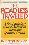 The Road Less Traveled: A New Psychology of Love, Traditional Values, and Spiritual Growth by M. Scott Peck