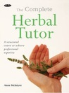 The Complete Herbal Tutor: A Structured Course to Achieve Professional Expertise