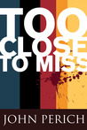 Too Close to Miss (Mara Cunningham Series, #1)