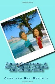 Cruise Quarters - A Novel about Casinos and Cruise Ships by Cara Bertoia