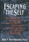 Escaping the Self: Alcoholism, Spirituality, Masochism, and Other Flights from the Burden of Selfhood