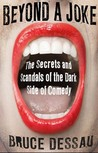 Beyond a Joke: The Secrets and Scandals of the Dark Side of Comedy
