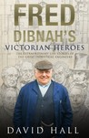 Fred Dibnah's Victorian Heroes: The Extraordinary LIfe Stories of the Great Industrial Engineers