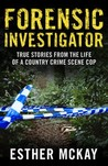 Forensic Investigator: True Stories from the Life of a Country Crime Scene Cop