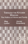Through The Kitchen Window: The Politics Of Home And Family