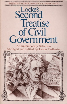 Second Treatise of Civil Government: An Essay Concerning the True Original, Extent and End of Civil Government: A Contemporary Selection