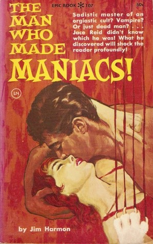 The Man Who Made Maniacs