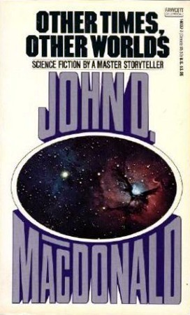 Other Times, Other Worlds by John D. MacDonald