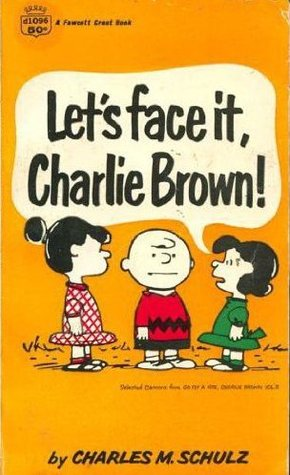 Let's Face It, Charlie Brown! by Charles M. Schulz