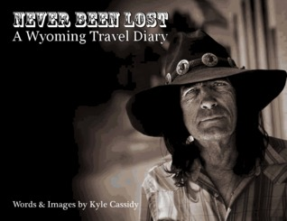 Never Been Lost: A Wyoming Travel Diary