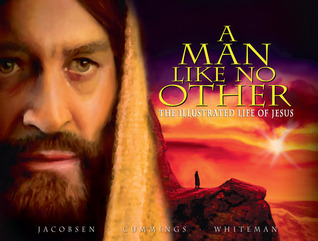 A Man Like No Other: The Illustrated Life of Jesus