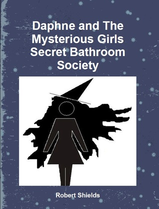 Daphne and The Mysterious Girls Secret Bathroom Society by Robert  Shields