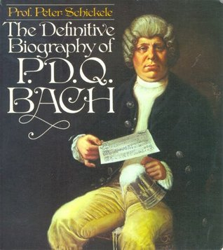 Definitive Biography of P.D.Q. Bach by Peter Schickele