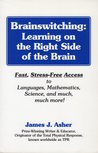 Brainswitching: Learning On The Right Side Of The Brain ; Fast, Stress Free Access To Language, Mathematics, Science, And Much, Much More!