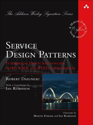 Service Design Patterns: Fundamental Design Solutions for SOAP/WSDL and RESTful Web Services (The Addison-Wesley Signature Series)