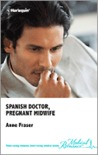 Spanish Doctor, Pregnant Midwife by Anne Fraser