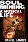 Soul Mining: A Musical Life