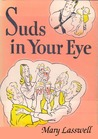 Suds in Your Eye by Mary Lasswell