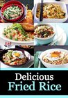 Delicious Fried Rice - Quick and Easy Fried Rice Recipes