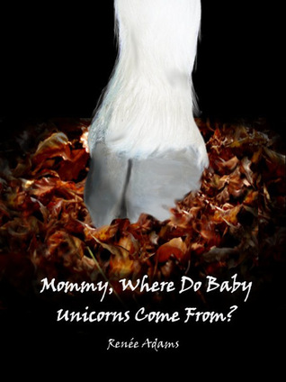 Mommy, Where Do Baby Unicorns Come From? by Renée Adams