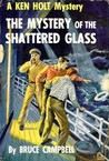 The Mystery of the Shattered Glass (Ken Holt, #13)