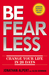 Be Fearless: Change Your Life in 28 Days