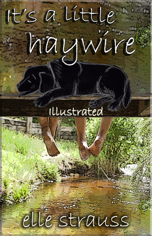 It's a Little Haywire by Elle Strauss